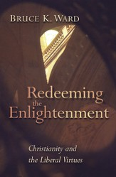 Redeeming the Enlightenment: Christianity and the Liberal Virtues