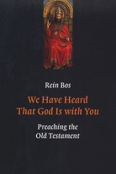 We Have Heard That God Is with You: Preaching the Old Testament