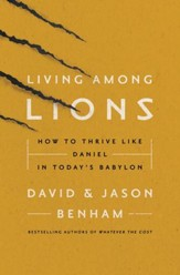 Living Among Lions: How to Thrive like Daniel in Today's Babylon - eBook