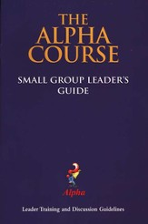 The Alpha Course Small Group Training For Hosts and Helpers, Leader's Guide