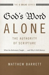 God's Word Alone--The Authority of Scripture: What the Reformers Taught...and Why It Still Matters - eBook