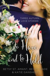 To Have and to Hold: Three Autumn Love Stories - eBook