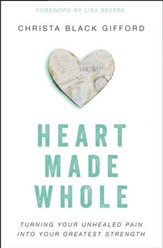 Heart Made Whole: Turning Your Unhealed Pain into Your Greatest Strength - eBook