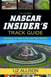 The Ultimate NASCAR Insider's Track Guide: Everything You Need to Plan Your Race Weekend - eBook