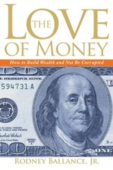 The Love of Money: How to Build Wealth and Not Be Corrupted - eBook