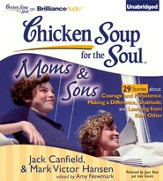 Chicken Soup for the Soul: Moms and Sons - 29 Stories about Courage and Persistence, Making a Difference, Gratitude, and Learning from Each Other - Unabridged Audiobook on CD