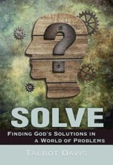 Solve: Finding God's Solutions in a World of Problems - eBook