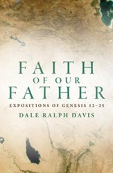 Faith Of Our Father: Expositions of Genesis 12-25 - eBook