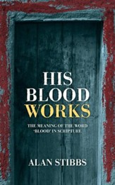 His Blood Works: The Meaning of the Word 'blood' in Scripture - eBook