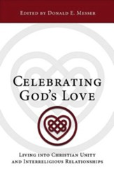 Celebrating God's Love: Living Into Christian Unity and Interreligious Relationships