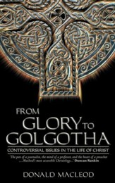 From Glory To Golgotha: Controversal Issues in the Life of Christ - eBook