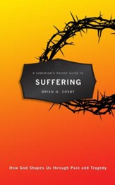Christian's Pocket Guide To Suffering, A: How God Shapes Us through Pain and Tragedy - eBook