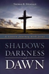 Shadows Darkness and Dawn: A Lenten Journey with Jesus