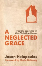 Neglected Grace, A: Family Worship in the Christian Home - eBook