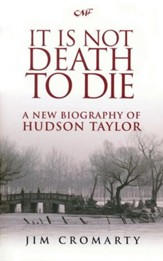 It Is Not Death To Die: A New Biography of Hudson Taylor - eBook