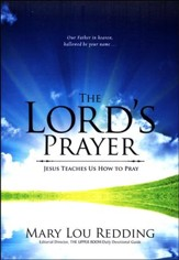 The Lord's Prayer: Jesus Teaches Us How to Pray