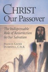 Christ Our Passover: The Indispensable Role of Resurrection in Our Salvation
