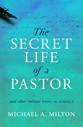 Secret Life Of A Pastor, The: (and other intimate letters on ministry) - eBook
