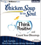 Chicken Soup for the Soul: Think Positive and Count Your Blessings - unabridged audiobook on CD