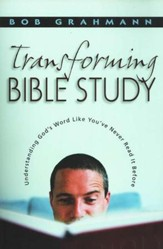 Transforming Bible Study: Understanding God's Word Like You've Never Read It Before