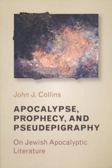 Apocalypse, Prophecy, and Pseudepigraphy: On Jewish Apocalyptic Literature - eBook