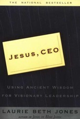 Jesus C.E.O.: Using Ancient Wisdom for Visionary Leadership