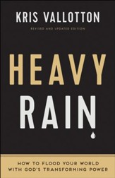 Heavy Rain: How to Flood Your World with God's Transforming Power / Revised - eBook