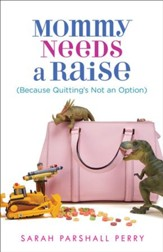 Mommy Needs a Raise (Because Quitting's Not an Option) - eBook