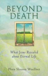 Beyond Death: What Jesus Revealed About Death and Dying