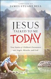 Jesus Talked to Me Today: True Stories of Children's Encounters with Angels, Miracles, and God - eBook