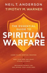The Essential Guide to Spiritual Warfare: Learn to Use Spiritual Weapons; Keep Your Mind and Heart Strong in Christ; Recognize Satan's Lies and Defend Your Loved Ones - eBook