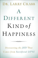 A Different Kind of Happiness: Discovering the Joy That Comes from Sacrificial Love - eBook