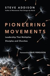 Pioneering Movements: Leadership That Multiplies Disciples and Churches - eBook