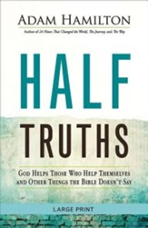 Half Truths: God Helps Those Who Help Themselves and Other Things the Bible Doesn't Say - large print edition