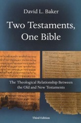 Two Testaments, One Bible: The Theological Relationship Between the Old and New--Third Edition