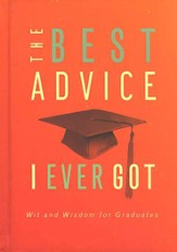 The Best Advice I Ever Got: Wit and Wisdom for   Graduates