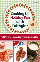 Cooking Up Holiday Fun with Faithgirlz: 30 Recipes from Food, Faith, and Fun - eBook
