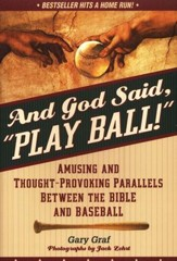 And God Said, Play Ball!: Amusing and Thought Provoking Parallels Between the Bible and Baseball