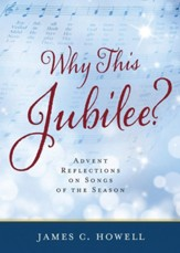 Why This Jubliee?: Advent Reflections on Songs of the Season