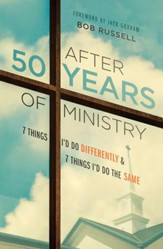 After 50 Years of Ministry: 7 Things I'd Do Differently and 7 Things I'd Do the Same - eBook