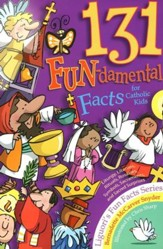 131 FUN-damental Facts for Catholic Kids: Liturgy, Litanies, Rituals, Relics, Symbols, Sacraments, and