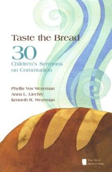 Taste the Bread: 30 Children's Sermons on Communion