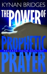 The Power of Prophetic Prayer: Release Your Destiny - eBook