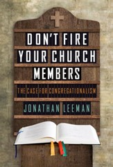 Don't Fire Your Church Members: The Case for Congregationalism - eBook