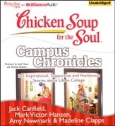 Chicken Soup for the Soul: Campus Chronicles: 101 Inspirational, Supportive, and Humorous Stories about Life in College - Unabridged Audiobook on CD