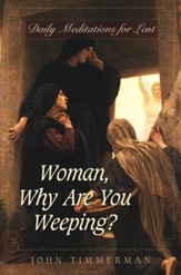 Woman, Why Are You Weeping?: Daily Meditations for Lent