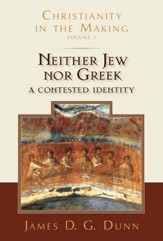Neither Jew nor Greek: A Contested Identity (Christianity in the Making, Volume 3) - eBook