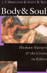 Body & Soul: Human Nature & the Crisis in Ethics
