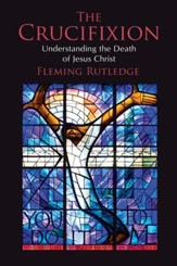 The Crucifixion: Understanding the Death of Jesus Christ - eBook