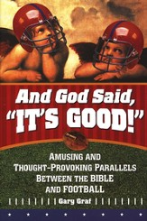 And God Said, It's Good!: Amusing and Thought-Provoking Parallels Between the Bible and Football